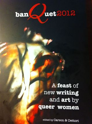 banQuet 2012: A feast of new writing and art  by  queer women by Carson & Dettori