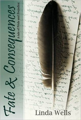 Fate And Consequences: A Tale Of Pride And Prejudice  by  Linda   Wells