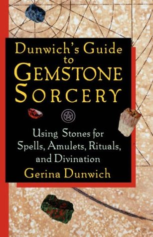 Dunwichs Guide to Gemstone Sorcery: Using Stones for Spells, Amulets, Rituals, and Divination Gerina Dunwich