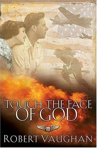 Touch the Face of God: A WW II Novel Robert Vaughan