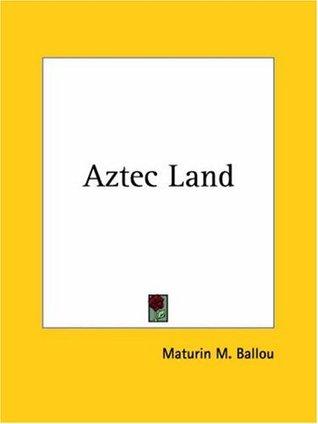Aztec Land  by  Maturin Murray Ballou