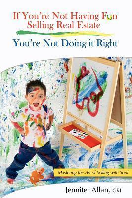 If Youre Not Having Fun Selling Real Estate, Youre Not Doing It Right  by  Jennifer Allan