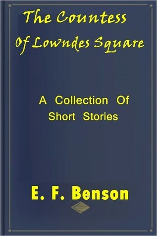 The Countess of Lowndes Square, and the Stories  by  E.F. Benson