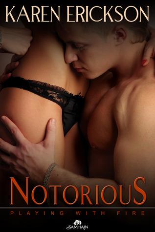 Notorious (Playing With Fire, #4) Karen  Erickson