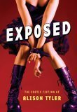 Exposed: The Erotic Fiction of Alison Tyler Alison Tyler