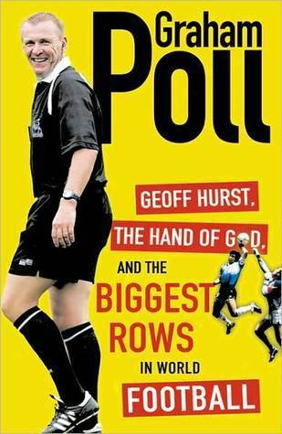 Geoff Hurst, the Hand of God, and the Biggest Rows in World Football Graham Poll
