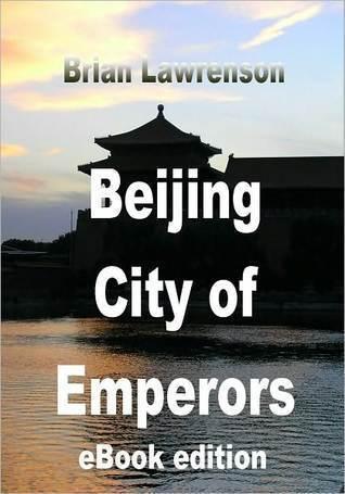 Beijing City of Emperors Brian Lawrenson