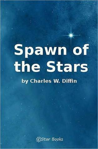 Spawn of the Stars Charles W. Diffin