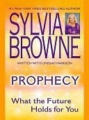 Prophecy: What the Future Holds For You Sylvia Browne
