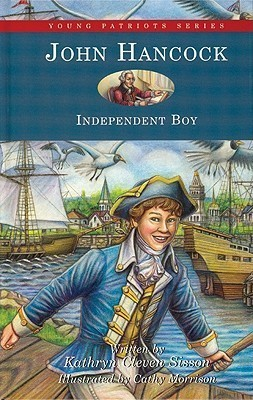 John Hancock: Independent Boy  by  Cathrine Seward Cleven
