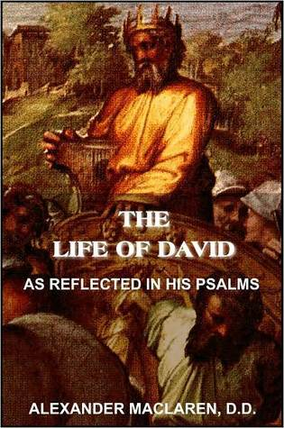 The Life of David, As Reflected in His Psalms  by  Alexander MacLaren