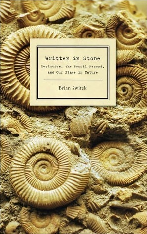 Written in Stone: Evolution, the Fossil Record, and Our Place in Nature Brian Switek