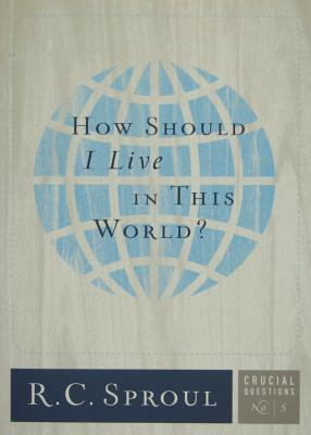 How Should I Live In This World? (Crucial Questions, #5)  by  R.C. Sproul