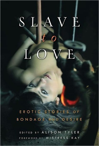 Slave to Love: Sexy Tales of Erotic Restraint  by  Alison Tyler