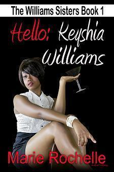 Hello: Keyshia Williams (The Williams Sisters #1) Marie Rochelle
