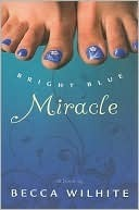 Bright Blue Miracle Becca Wilhite