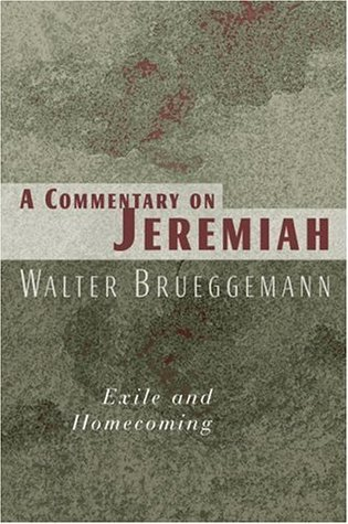 A Commentary on Jeremiah: Exile and Homecoming  by  Walter Brueggemann