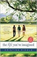 The Life Youve Imagined Kristina Riggle