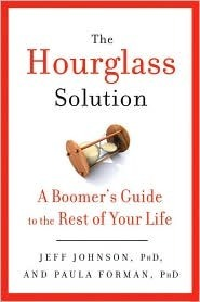The Hourglass Solution: A Boomers Guide to the Rest of Your Life  by  Jeff Johnson