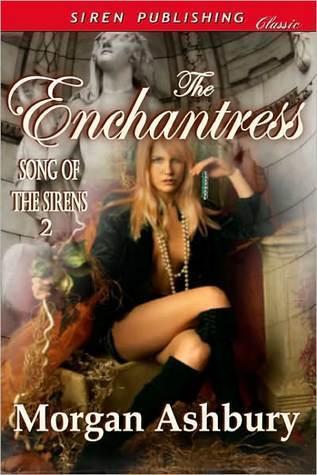 The Enchantress (Song of the Sirens, #2)  by  Morgan Ashbury