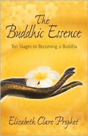 The Buddhic Essence: Ten Stages to Becoming a Buddha  by  Elizabeth Clare Prophet
