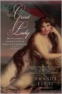 Too Great A Lady: The Notorious, Glorious Life of Emma, Lady Hamilton  by  Amanda Elyot
