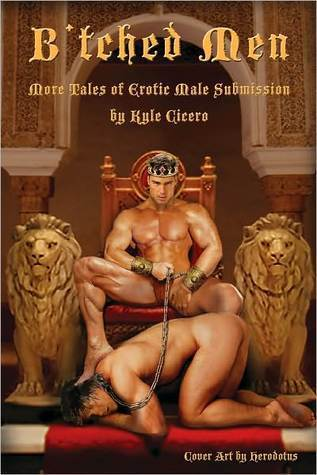 Btched Men: More Tales Of Erotic Male Submission  by  Kyle Cicero