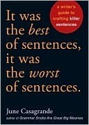 It Was The Best Of Sentences, It Was The Worst Of Sentences: A Writers Guide To Crafting Killer Sentences  by  June Casagrande
