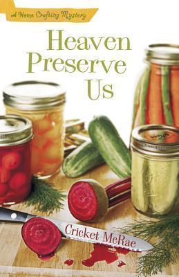 Heaven Preserve Us (Home Crafting Mystery, #2) Cricket McRae