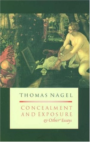 Concealment and Exposure: And Other Essays  by  Thomas Nagel