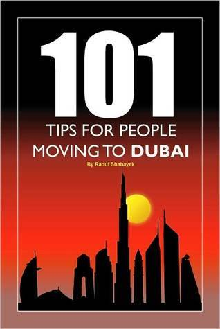 101 Tips for People Moving and Relocating to Dubai  by  Raouf Shabayek