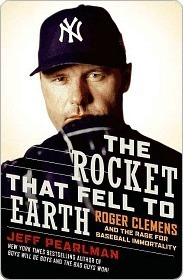 The Rocket That Fell to Earth: Roger Clemens and the Rage for Baseball Immortality  by  Jeff Pearlman
