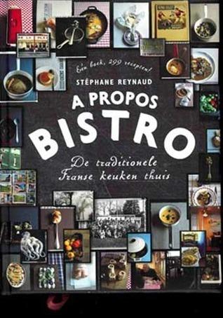 A propos bistro: de traditionele Franse keuken thuis  by  Stéphane Reynaud