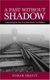 A Past Without Shadow: Constructing the Past in German Books for Children  by  Zohar Shavit