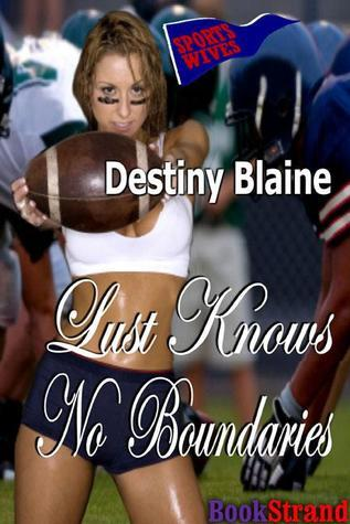 Lust Knows No Boundaries (Sports Wives 2)  by  Destiny Blaine