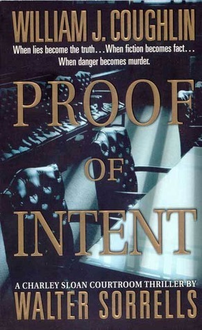 Proof of Intent: A Charley Sloan Courtroom Thriller William J. Coughlin