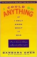 I Could Do Anything If I Only Knew What It Was: How To Discover What You Really Want And How To Get It  by  Barbara Sher