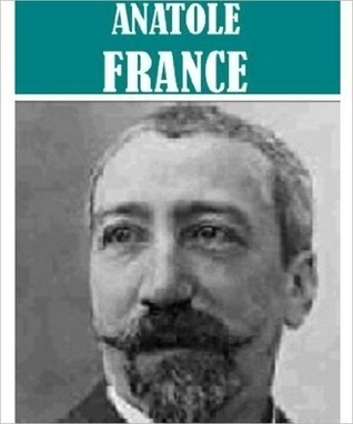 The Essential Anatole France Collection  by  Anatole France