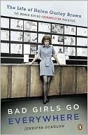 Bad Girls Go Everywhere: The Life of Helen Gurley Brown, the Woman Behind Cosmopolitan Magazine Jennifer Scanlon