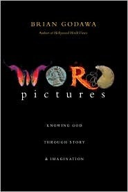 Word Pictures: Knowing God Through Story & Imagination  by  Brian Godawa