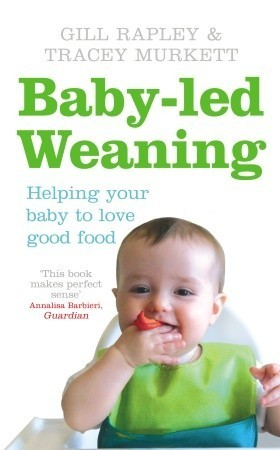 Baby-led Weaning: Helping Your Baby Love Good Food Gill Rapley