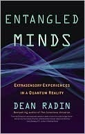Entangled Minds: Extrasensory Experiences in a Quantum Reality Dean Radin