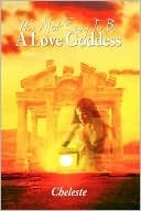 Its Not Easy to Be a Love Goddess  by  Cheleste