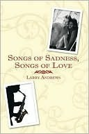 Songs of Sadness, Songs of Love  by  Larry Andrews
