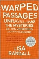 Warped Passages: Unraveling the Mysteries of the Universes Hidden Dimensions  by  Lisa Randall