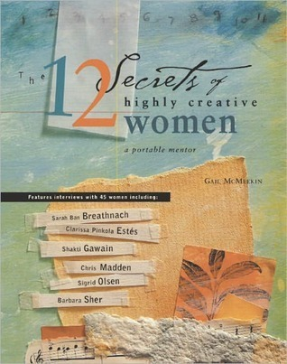 The 12 Secrets Of Highly Creative Women: A Portable Mentor  by  Gail McMeekin