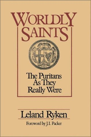 Worldly Saints: The Puritans As They Really Were  by  Leland Ryken