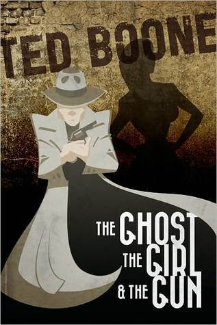 The Ghost, the Girl, and the Gun  by  Ted Boone