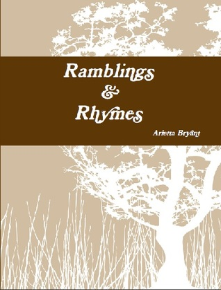Ramblings & Rhymes: An Anthology of Poetry Arietta Bryant