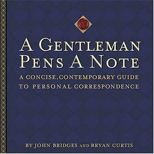 A Gentleman Pens a Note: A Concise, Contemporary Guide to Personal Correspondence (A Gentlemanners Book) John Bridges